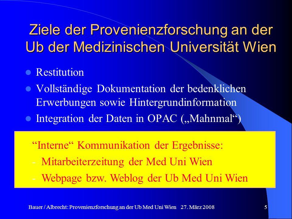 Bauer / Albrecht: Provenienzforschung an der Ub Med Uni Wien 27. März 20085 Ziele der Provenienzforschung an der Ub der Medizinischen Universität Wien