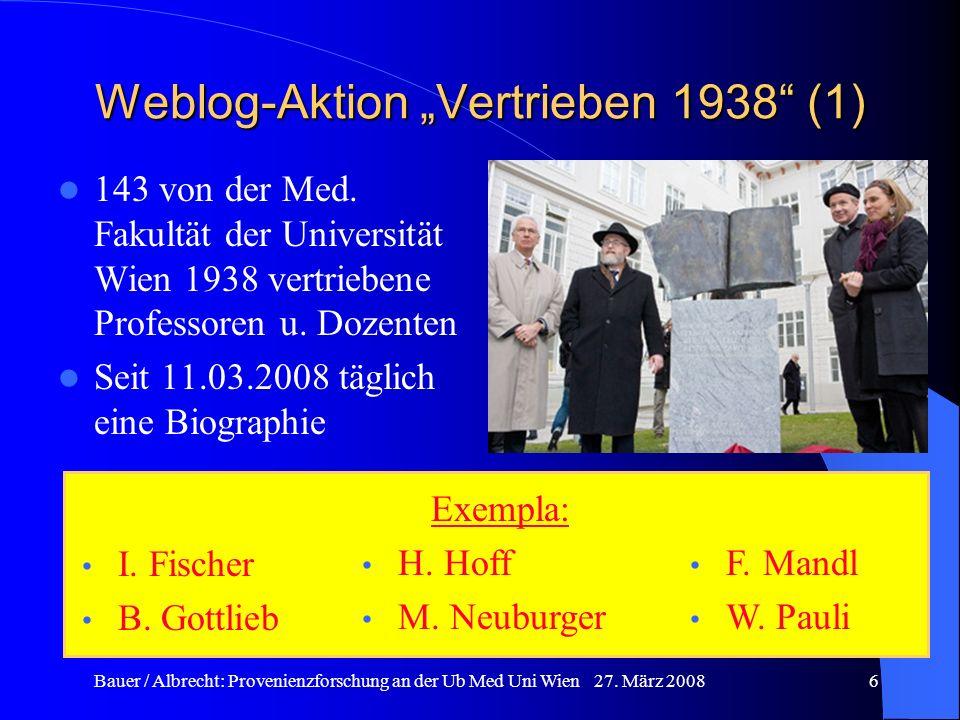 Bauer / Albrecht: Provenienzforschung an der Ub Med Uni Wien 27. März 20086 Weblog-Aktion Vertrieben 1938 (1) 143 von der Med. Fakultät der Universitä