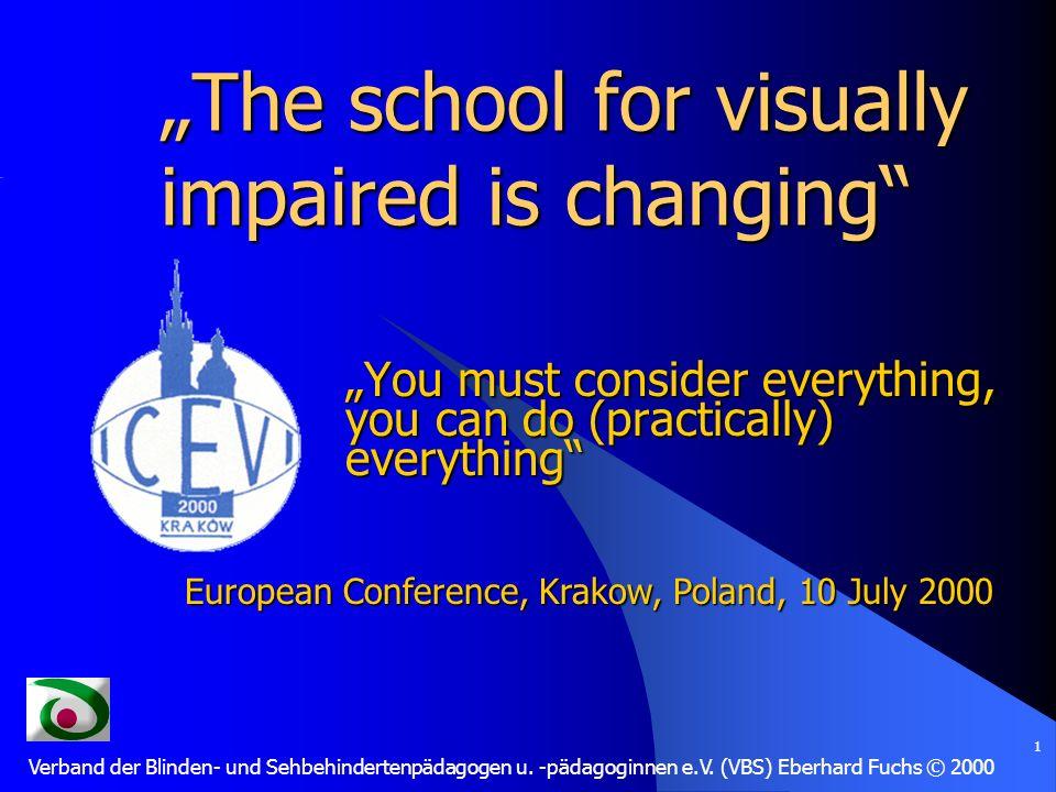 Verband der Blinden- und Sehbehindertenpädagogen u. -pädagoginnen e.V. (VBS) Eberhard Fuchs © 2000 1 The school for visually impaired is changing You