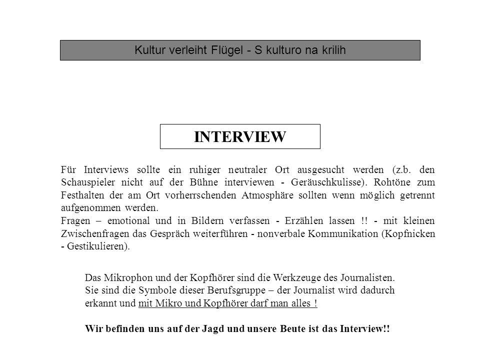 Kultur verleiht Flügel - S kulturo na krilih INTERVIEW Für Interviews sollte ein ruhiger neutraler Ort ausgesucht werden (z.b. den Schauspieler nicht