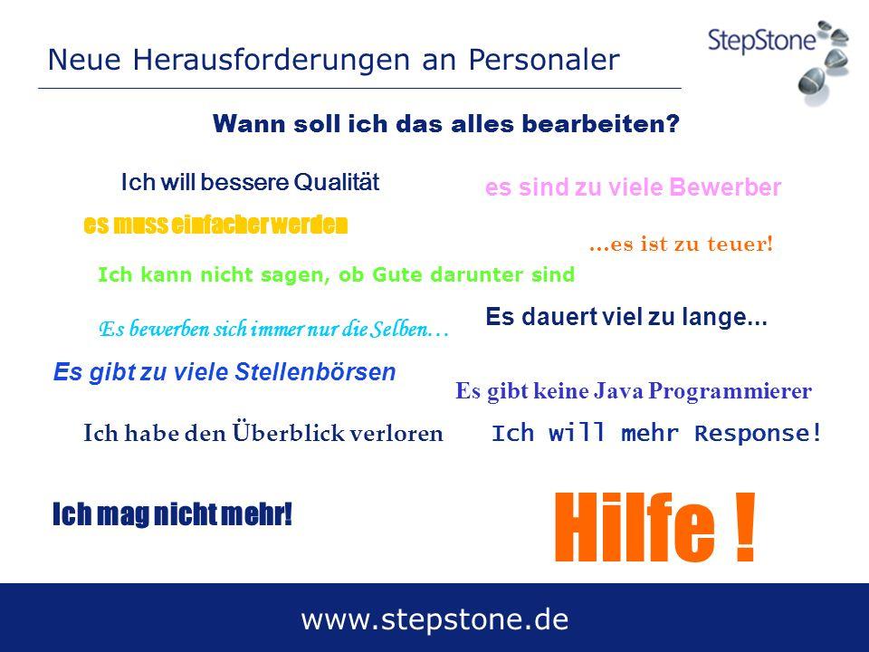 www.stepstone.de Ich mag nicht mehr! Hilfe ! …es ist zu teuer! es muss einfacher werden Ich will mehr Response! Es gibt keine Java Programmierer Wann