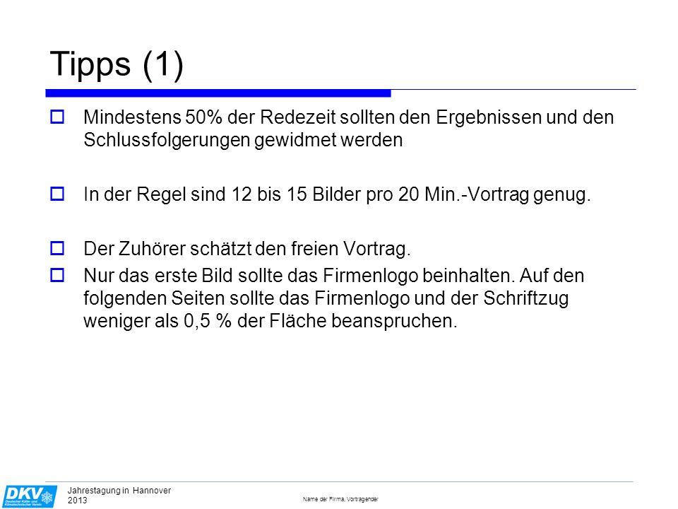 Name der Firma, Vortragender Jahrestagung in Hannover 2013 Tipps (2) gute Notizen vorbereiten dann frei reden Die ersten 3 Sätze gff.
