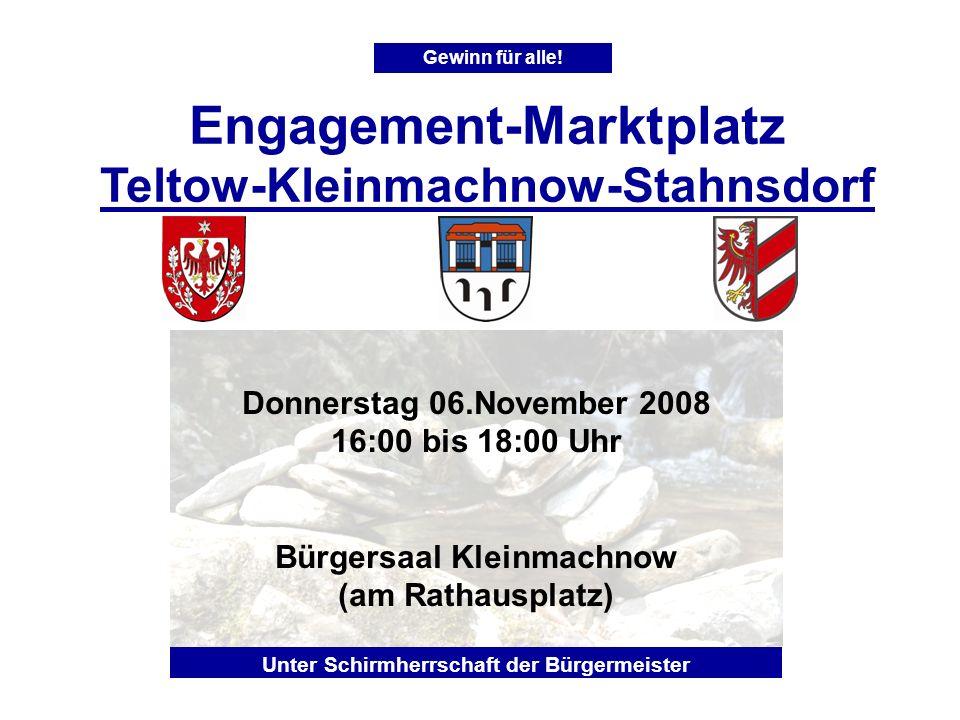 Engagement-Marktplatz Teltow-Kleinmachnow-Stahnsdorf Gewinn für alle! Donnerstag 06.November 2008 16:00 bis 18:00 Uhr Bürgersaal Kleinmachnow (am Rath
