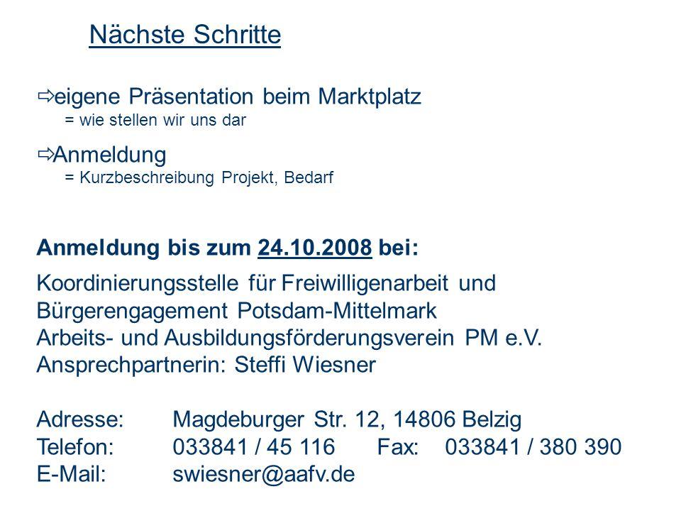 eigene Präsentation beim Marktplatz = wie stellen wir uns dar Anmeldung = Kurzbeschreibung Projekt, Bedarf Anmeldung bis zum 24.10.2008 bei: Koordinie