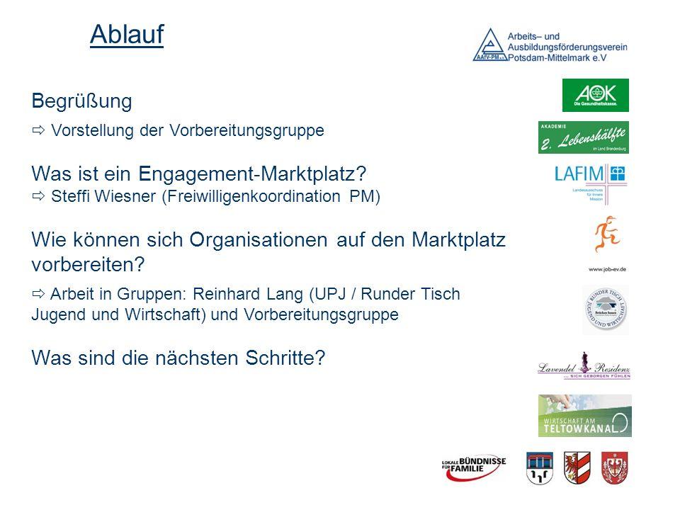 Begrüßung Vorstellung der Vorbereitungsgruppe Was ist ein Engagement-Marktplatz? Steffi Wiesner (Freiwilligenkoordination PM) Wie können sich Organisa