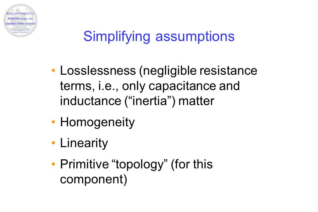 Klinik und Poliklinik für Anästhesiologie und Spezielle Intensivmedizin Simplifying assumptions Losslessness (negligible resistance terms, i.e., only