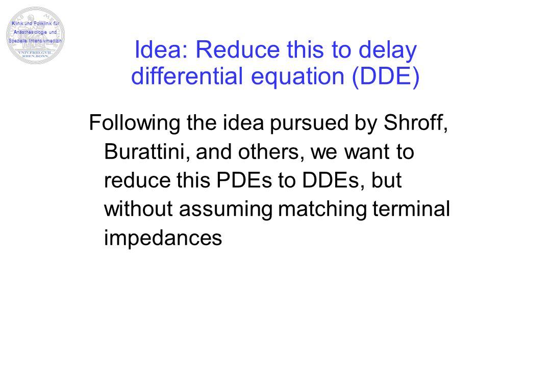 Klinik und Poliklinik für Anästhesiologie und Spezielle Intensivmedizin Idea: Reduce this to delay differential equation (DDE) Following the idea purs