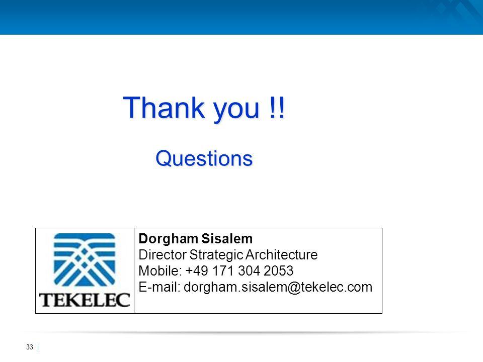 33 | Thank you !! Questions Dorgham Sisalem Director Strategic Architecture Mobile: +49 171 304 2053 E-mail: dorgham.sisalem@tekelec.com