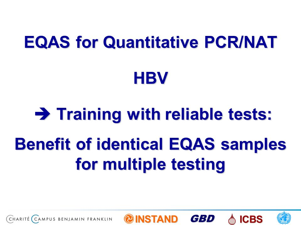 INSTAND ICBS GBD EQAS for Quantitative PCR/NAT HBV Training with reliable tests: Benefit of identical EQAS samples for multiple testing