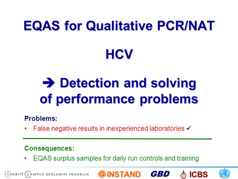 INSTAND ICBS GBD EQAS for Qualitative PCR/NAT HCV Detection and solving of performance problems Problems: False negative results in inexperienced labo