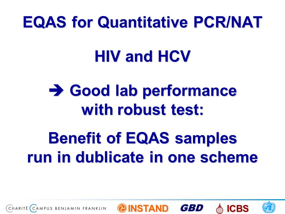 INSTAND ICBS GBD EQAS for Quantitative PCR/NAT HIV and HCV Good lab performance with robust test: Benefit of EQAS samples run in dublicate in one sche