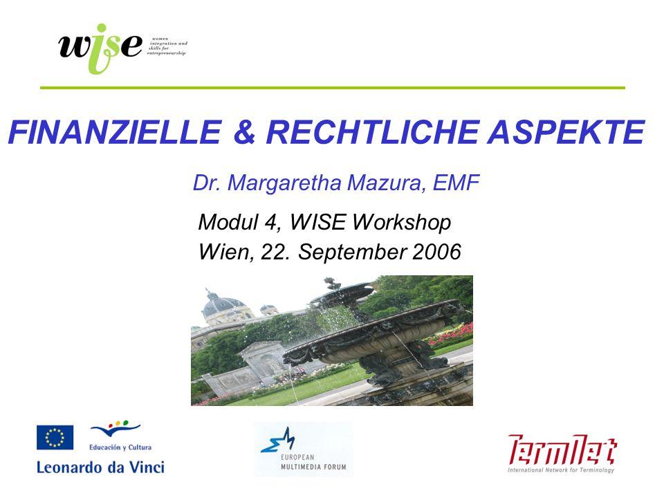 FINANZIELLE & RECHTLICHE ASPEKTE Modul 4, WISE Workshop Wien, 22. September 2006 Dr. Margaretha Mazura, EMF