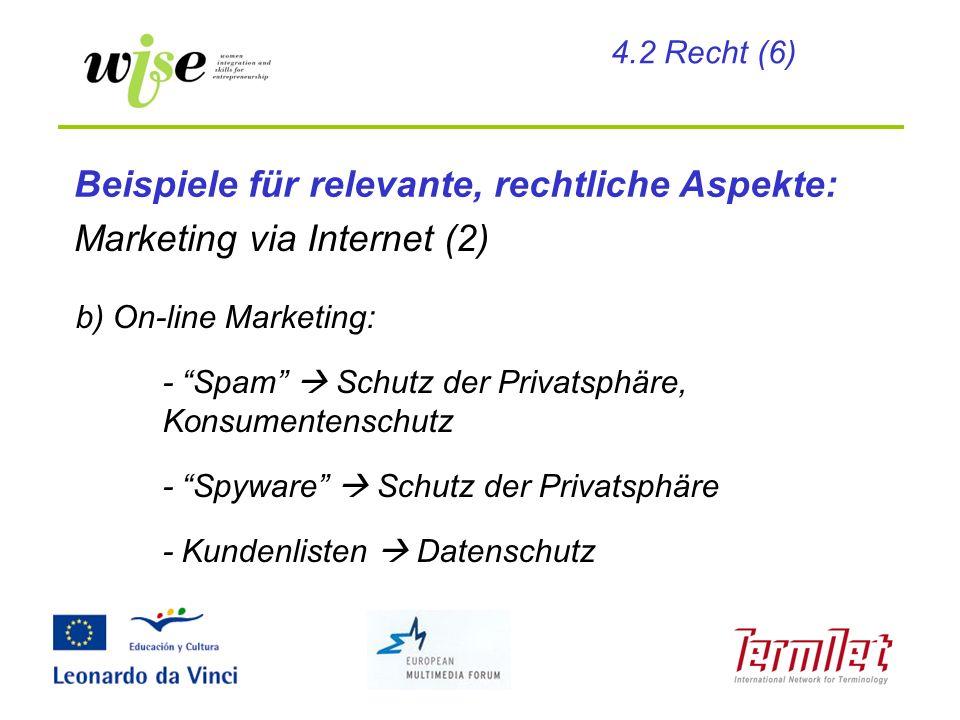 Marketing via Internet (2) b) On-line Marketing: - Spam Schutz der Privatsphäre, Konsumentenschutz - Spyware Schutz der Privatsphäre - Kundenlisten Da