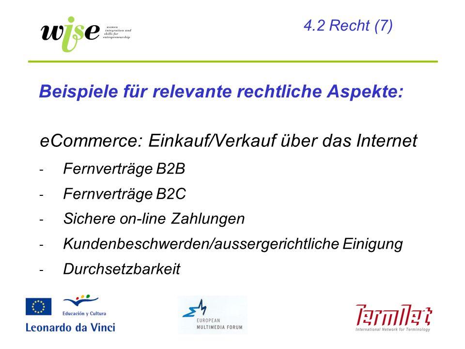 Beispiele für relevante rechtliche Aspekte: eCommerce: Einkauf/Verkauf über das Internet - Fernverträge B2B - Fernverträge B2C - Sichere on-line Zahlu