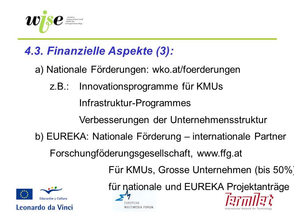 a) Nationale Förderungen: wko.at/foerderungen z.B.: Innovationsprogramme für KMUs Infrastruktur-Programmes Verbesserungen der Unternehmensstruktur b)