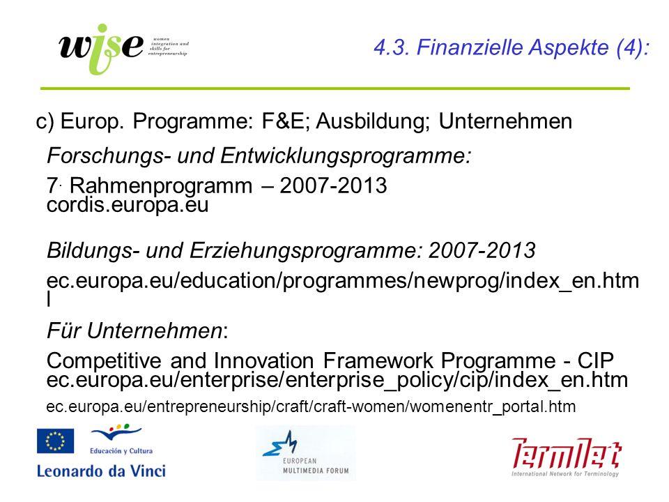 c) Europ. Programme: F&E; Ausbildung; Unternehmen Forschungs- und Entwicklungsprogramme: 7. Rahmenprogramm – 2007-2013 cordis.europa.eu Bildungs- und
