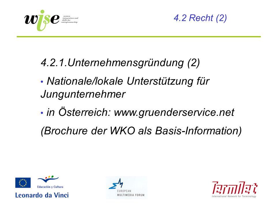 4.2.1.Unternehmensgründung (2) Nationale/lokale Unterstützung für Jungunternehmer in Österreich: www.gruenderservice.net (Brochure der WKO als Basis-I
