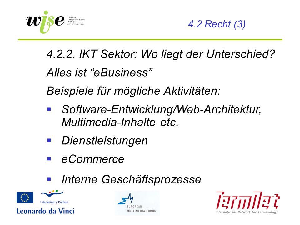 4.2.2. IKT Sektor: Wo liegt der Unterschied? Alles ist eBusiness Beispiele für mögliche Aktivitäten: Software-Entwicklung/Web-Architektur, Multimedia-