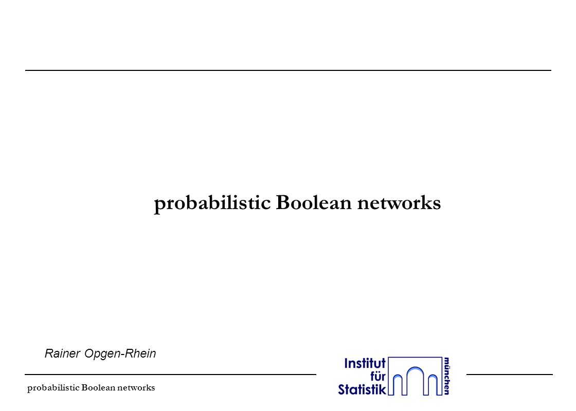 probabilistic Boolean networks Rainer Opgen-Rhein probabilistic Boolean networks