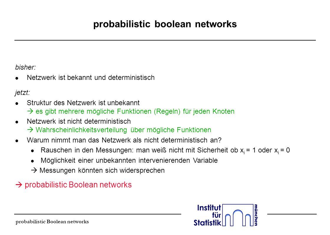 probabilistic Boolean networks probabilistic boolean networks bisher: l Netzwerk ist bekannt und deterministisch jetzt: l Struktur des Netzwerk ist un