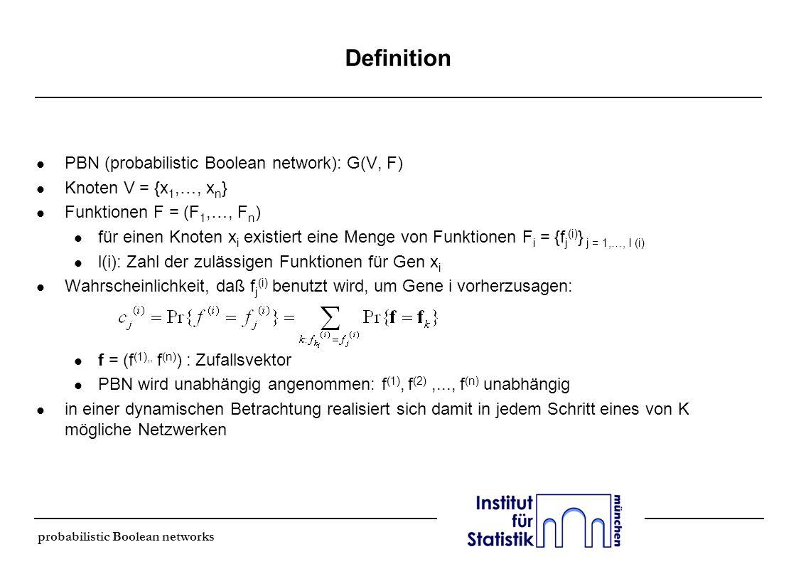 Definition l PBN (probabilistic Boolean network): G(V, F) l Knoten V = {x 1,…, x n } l Funktionen F = (F 1,…, F n ) l für einen Knoten x i existiert e