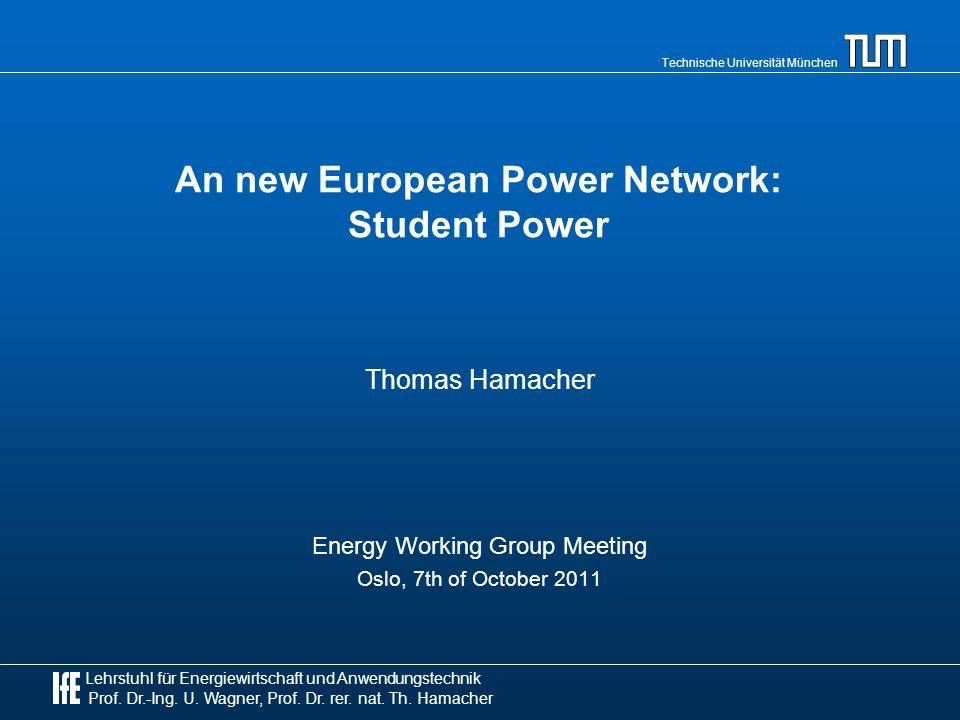 Technische Universität München Lehrstuhl für Energiewirtschaft und Anwendungstechnik Prof. Dr.-Ing. U. Wagner, Prof. Dr. rer. nat. Th. Hamacher An new
