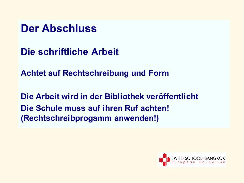 Der Abschluss Die schriftliche Arbeit Achtet auf Rechtschreibung und Form Die Arbeit wird in der Bibliothek veröffentlicht Die Schule muss auf ihren R