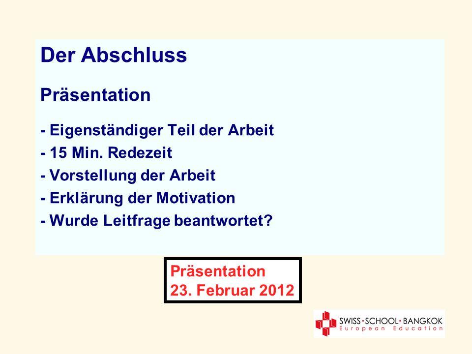 Der Abschluss Präsentation - Eigenständiger Teil der Arbeit - 15 Min. Redezeit - Vorstellung der Arbeit - Erklärung der Motivation - Wurde Leitfrage b