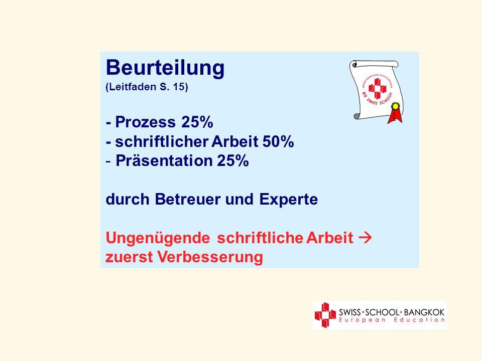 Beurteilung (Leitfaden S. 15) - Prozess 25% - schriftlicher Arbeit 50% - Präsentation 25% durch Betreuer und Experte Ungenügende schriftliche Arbeit z