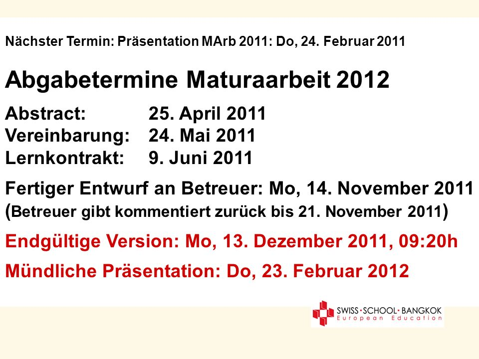 Nächster Termin: Präsentation MArb 2011: Do, 24. Februar 2011 Abgabetermine Maturaarbeit 2012 Abstract: 25. April 2011 Vereinbarung: 24. Mai 2011 Lern