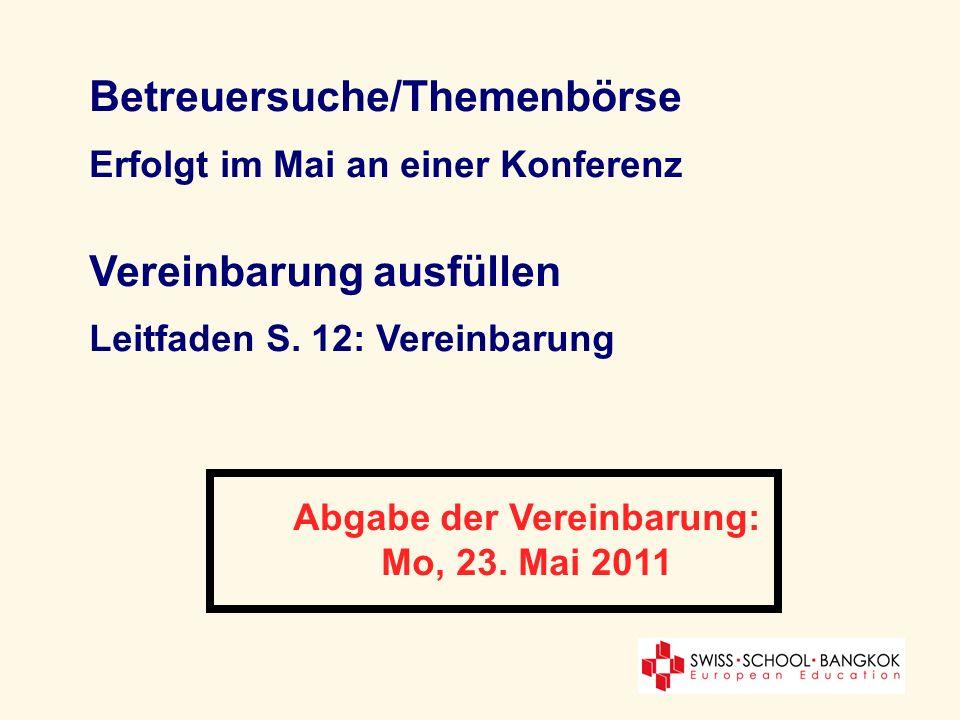 Betreuersuche/Themenbörse Erfolgt im Mai an einer Konferenz Vereinbarung ausfüllen Leitfaden S. 12: Vereinbarung Abgabe der Vereinbarung: Mo, 23. Mai