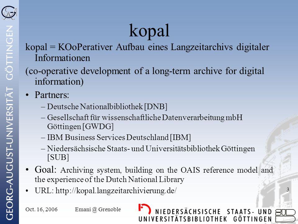 Oct. 16, 2006Emani @ Grenoble 3 kopal kopal = KOoPerativer Aufbau eines Langzeitarchivs digitaler Informationen (co-operative development of a long-te