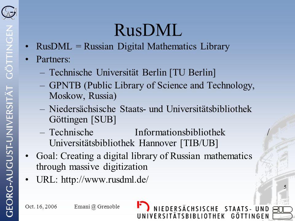 Oct. 16, 2006Emani @ Grenoble 5 RusDML RusDML = Russian Digital Mathematics Library Partners: –Technische Universität Berlin [TU Berlin] –GPNTB (Publi