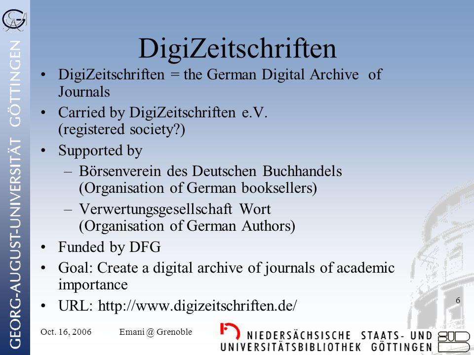 Oct. 16, 2006Emani @ Grenoble 6 DigiZeitschriften DigiZeitschriften = the German Digital Archive of Journals Carried by DigiZeitschriften e.V. (regist