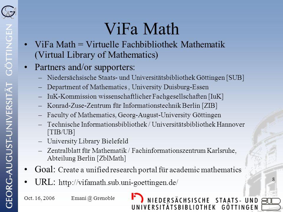 Oct. 16, 2006Emani @ Grenoble 8 ViFa Math ViFa Math = Virtuelle Fachbibliothek Mathematik (Virtual Library of Mathematics) Partners and/or supporters: