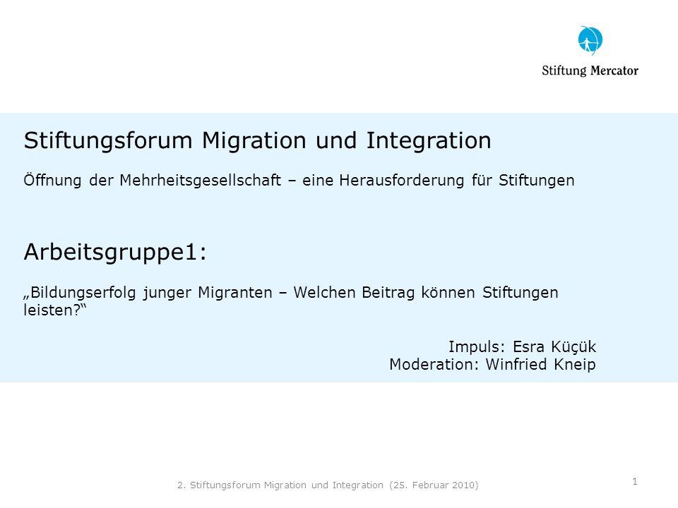 Stiftungsforum Migration und Integration Öffnung der Mehrheitsgesellschaft – eine Herausforderung für Stiftungen Arbeitsgruppe1: Bildungserfolg junger
