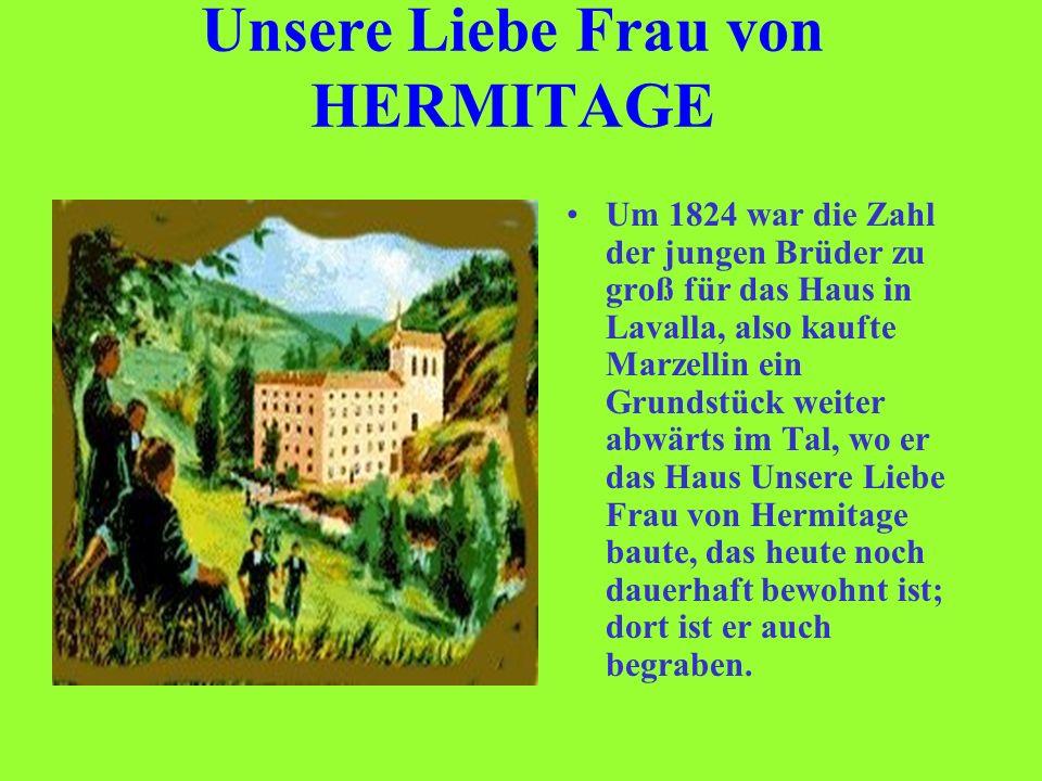 Unsere Liebe Frau von HERMITAGE Um 1824 war die Zahl der jungen Brüder zu groß für das Haus in Lavalla, also kaufte Marzellin ein Grundstück weiter ab