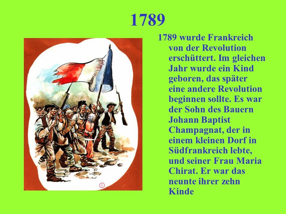 1789 wurde Frankreich von der Revolution erschüttert. Im gleichen Jahr wurde ein Kind geboren, das später eine andere Revolution beginnen sollte. Es w