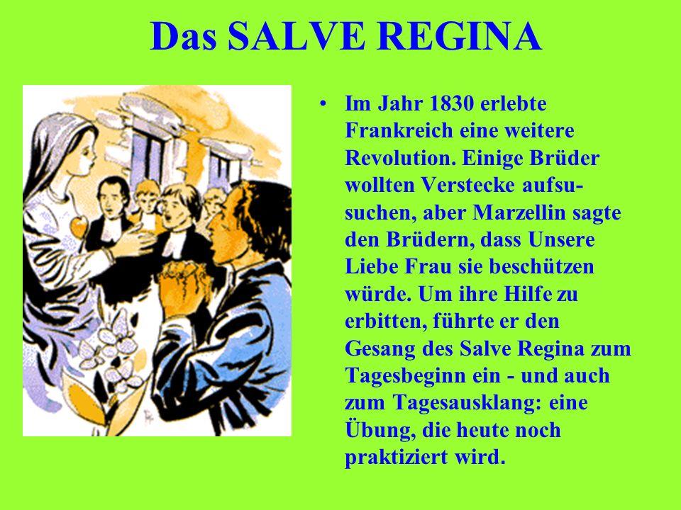Das SALVE REGINA Im Jahr 1830 erlebte Frankreich eine weitere Revolution. Einige Brüder wollten Verstecke aufsu- suchen, aber Marzellin sagte den Brüd