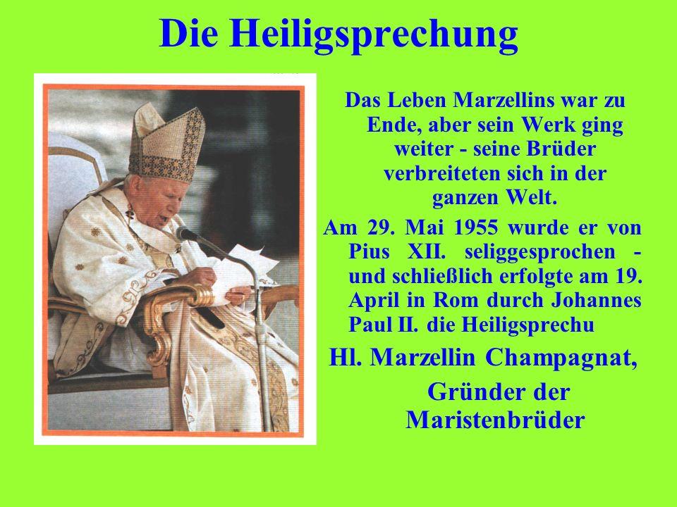 Die Heiligsprechung Das Leben Marzellins war zu Ende, aber sein Werk ging weiter - seine Brüder verbreiteten sich in der ganzen Welt. Am 29. Mai 1955