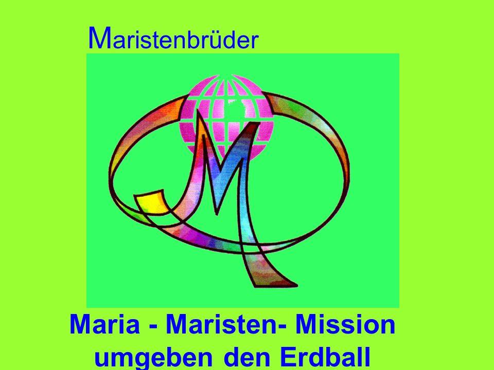 M aristenbrüder Maria - Maristen- Mission umgeben den Erdball