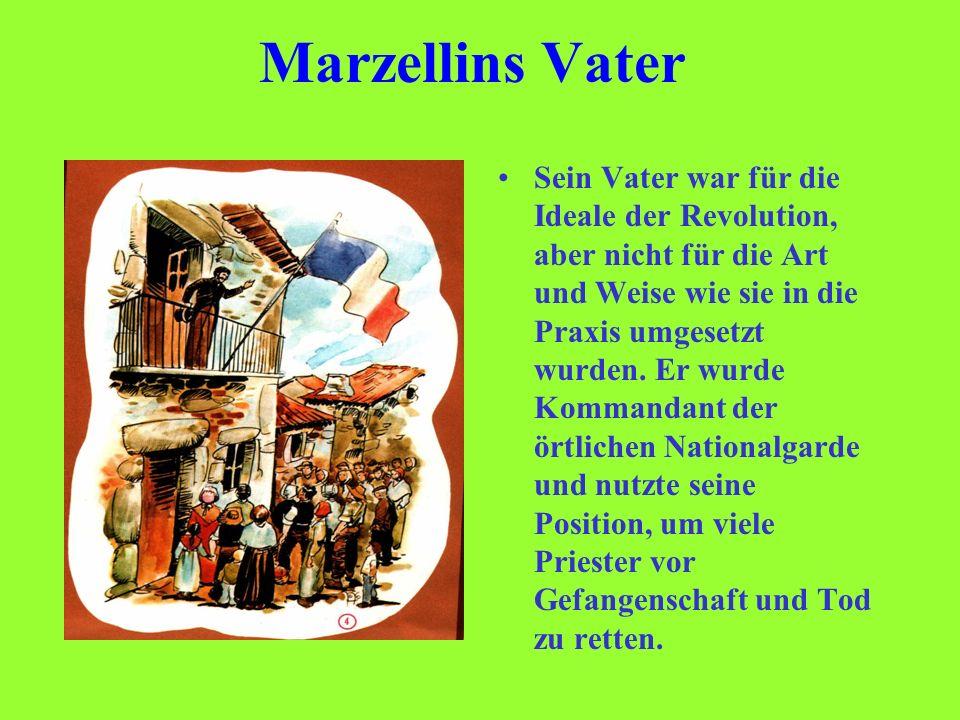 Marzellins Vater Sein Vater war für die Ideale der Revolution, aber nicht für die Art und Weise wie sie in die Praxis umgesetzt wurden. Er wurde Komma