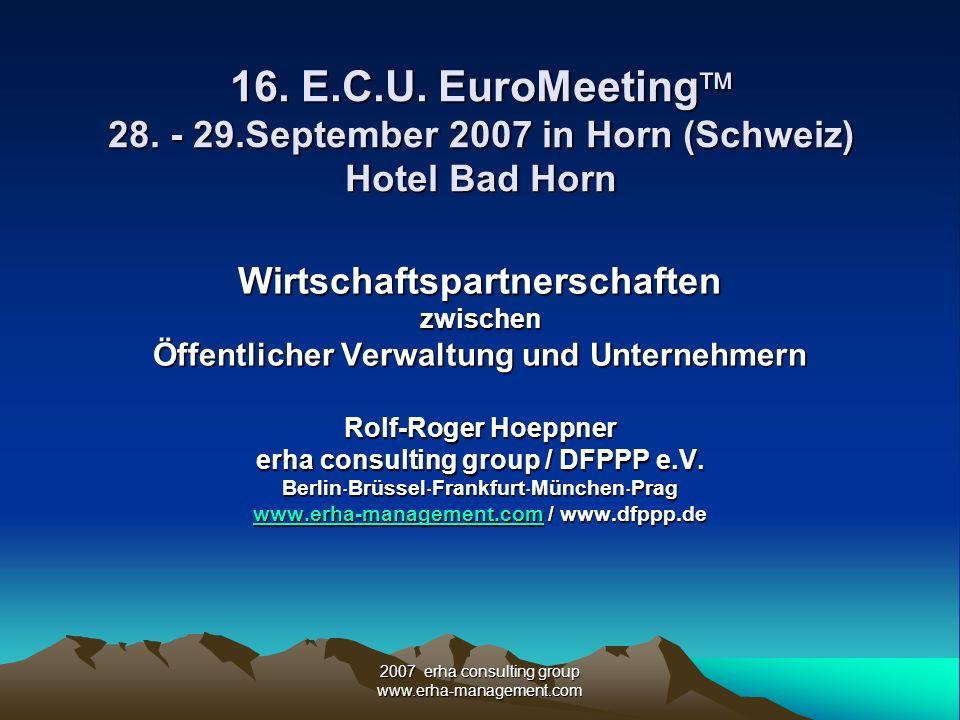 2007 erha consulting group www.erha-management.com 16. E.C.U. EuroMeeting 28. - 29.September 2007 in Horn (Schweiz) Hotel Bad Horn Wirtschaftspartners