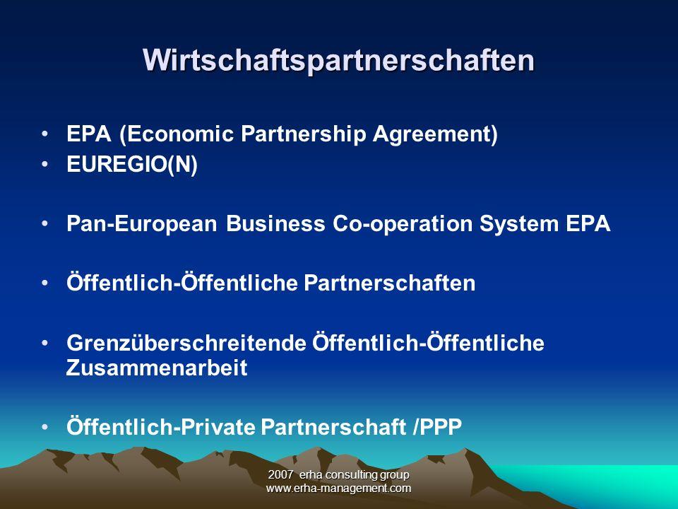 2007 erha consulting group www.erha-management.com Wirtschaftspartnerschaften EPA (Economic Partnership Agreement) EUREGIO(N) Pan-European Business Co