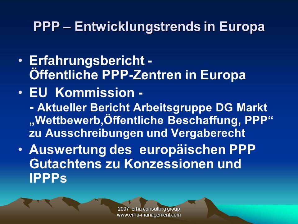 2007 erha consulting group www.erha-management.com PPP – Entwicklungstrends in Europa Erfahrungsbericht - Öffentliche PPP-Zentren in Europa EU Kommiss