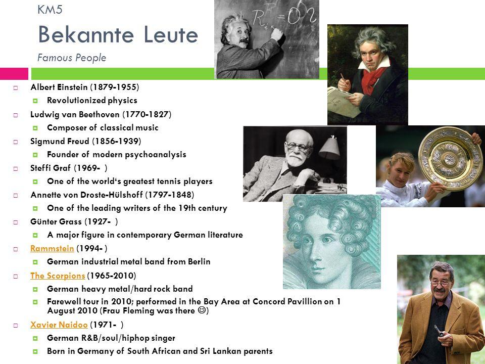 KM5 Bekannte Leute Famous People Albert Einstein (1879-1955) Revolutionized physics Ludwig van Beethoven (1770-1827) Composer of classical music Sigmu
