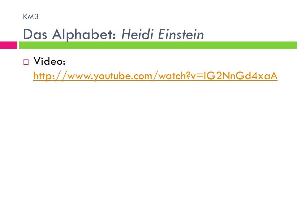 Video: http://www.youtube.com/watch?v=lG2NnGd4xaA http://www.youtube.com/watch?v=lG2NnGd4xaA KM3 Das Alphabet: Heidi Einstein