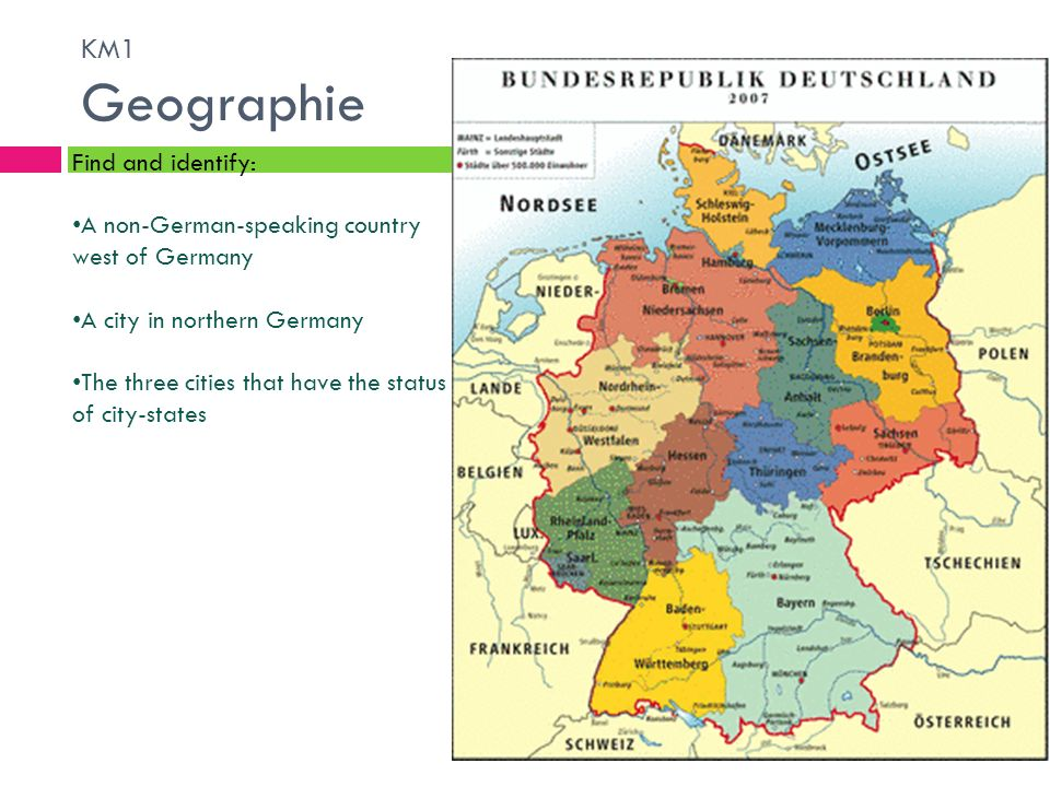 KM1 Geographie Find and identify: A non-German-speaking country west of Germany A city in northern Germany The three cities that have the status of ci