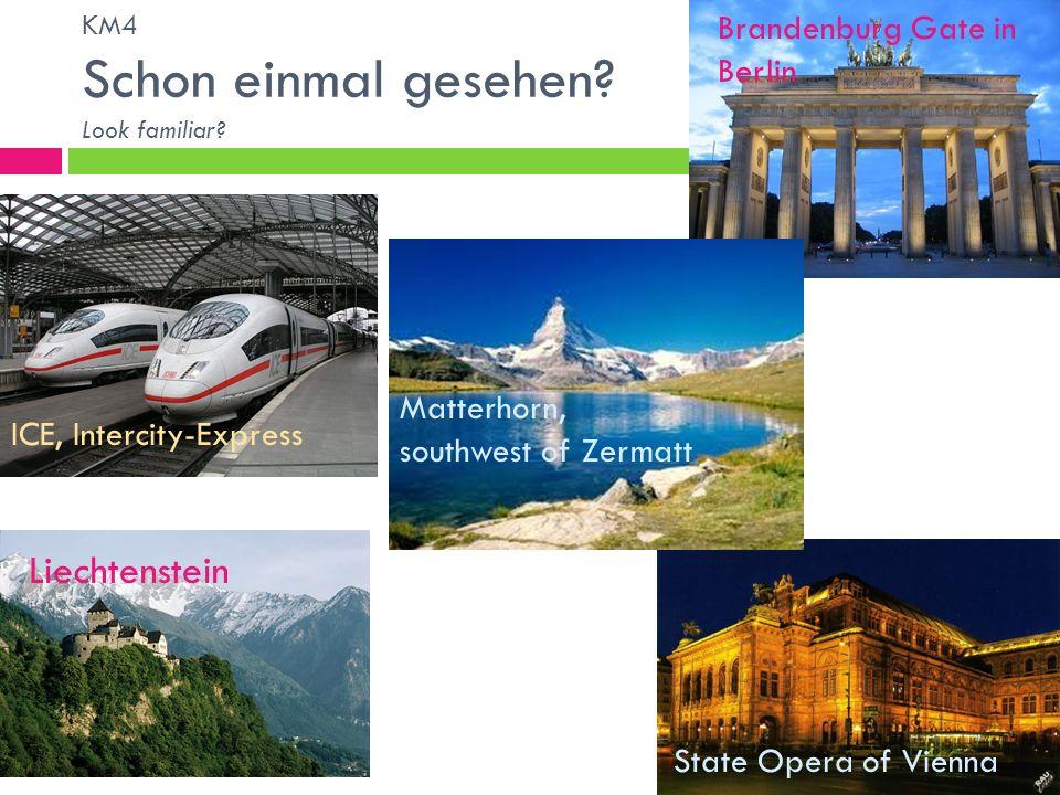 KM4 Schon einmal gesehen? Look familiar? ICE, Intercity-Express Brandenburg Gate in Berlin Liechtenstein Matterhorn, southwest of Zermatt State Opera