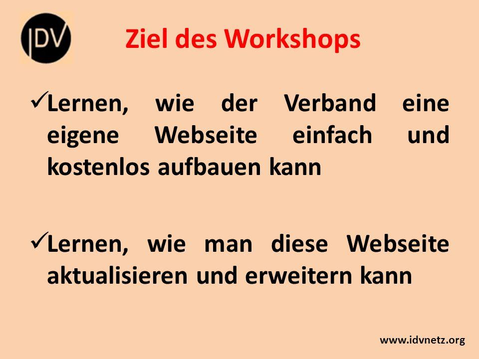 Ziel des Workshops www.idvnetz.org Lernen, wie der Verband eine eigene Webseite einfach und kostenlos aufbauen kann Lernen, wie man diese Webseite aktualisieren und erweitern kann